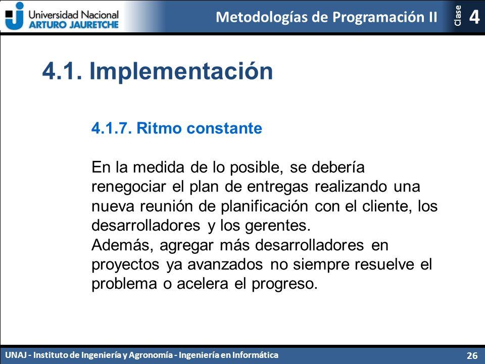 Metodologías de Programación II UNAJ - Instituto de Ingeniería y Agronomía - Ingeniería en Informática 26 4 Clase 4.1.7.