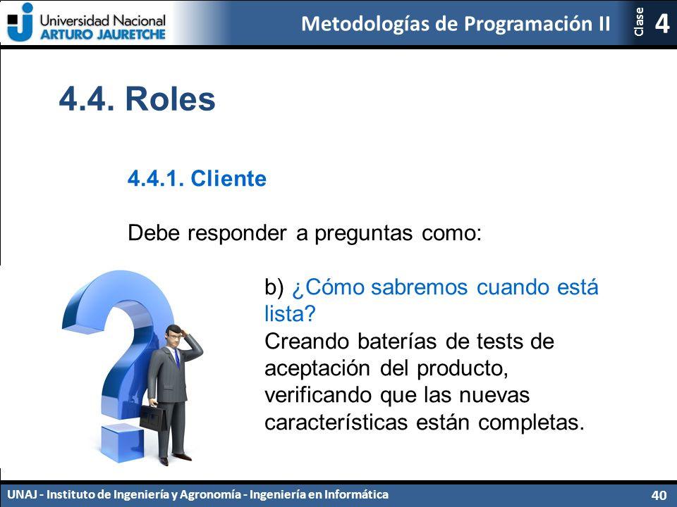 Metodologías de Programación II UNAJ - Instituto de Ingeniería y Agronomía - Ingeniería en Informática 40 4 Clase 4.4.
