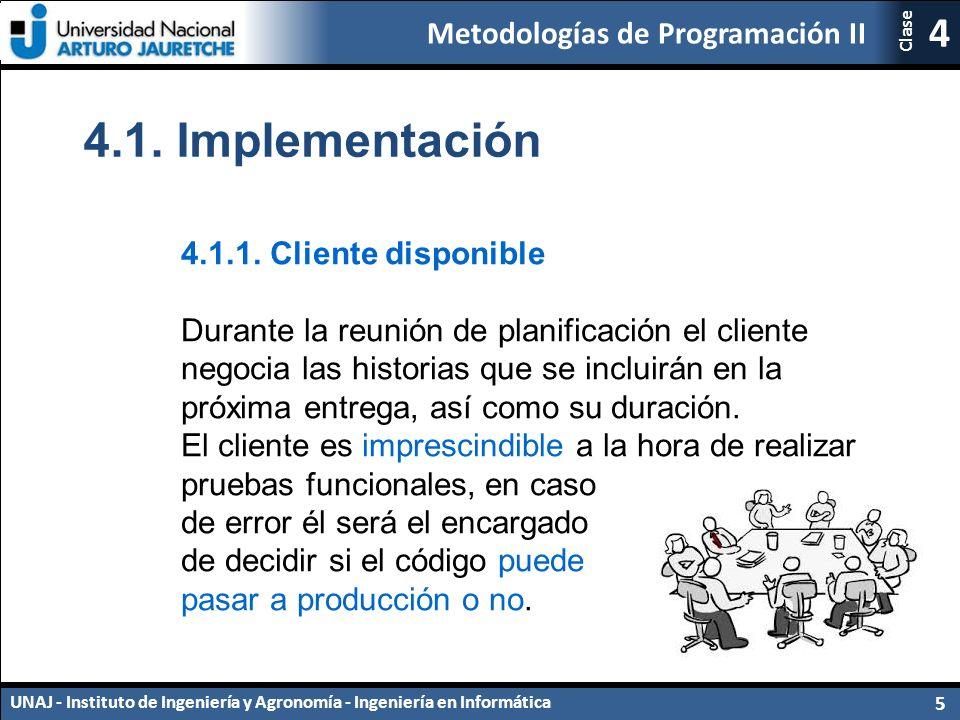 Metodologías de Programación II UNAJ - Instituto de Ingeniería y Agronomía - Ingeniería en Informática 5 4 Clase 4.1.1.