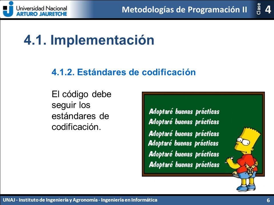 Metodologías de Programación II UNAJ - Instituto de Ingeniería y Agronomía - Ingeniería en Informática 6 4 Clase 4.1.2.