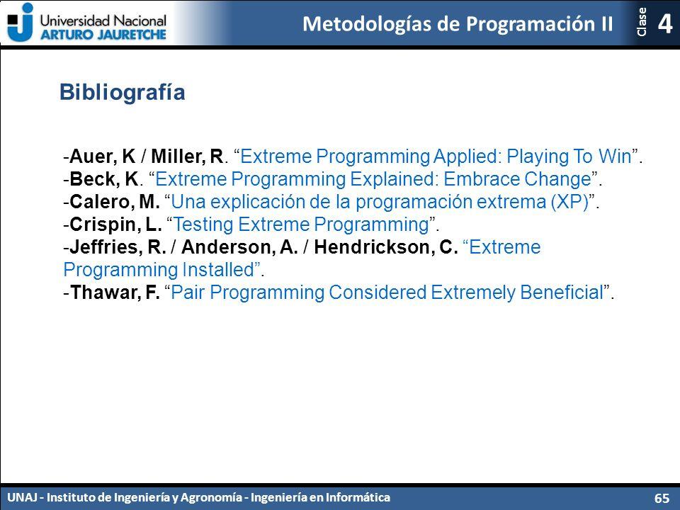 Metodologías de Programación II UNAJ - Instituto de Ingeniería y Agronomía - Ingeniería en Informática 65 4 Clase Bibliografía -Auer, K / Miller, R.