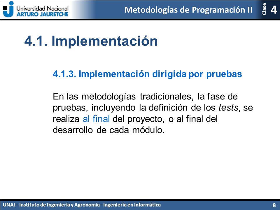 Metodologías de Programación II UNAJ - Instituto de Ingeniería y Agronomía - Ingeniería en Informática 8 4 Clase 4.1.3.