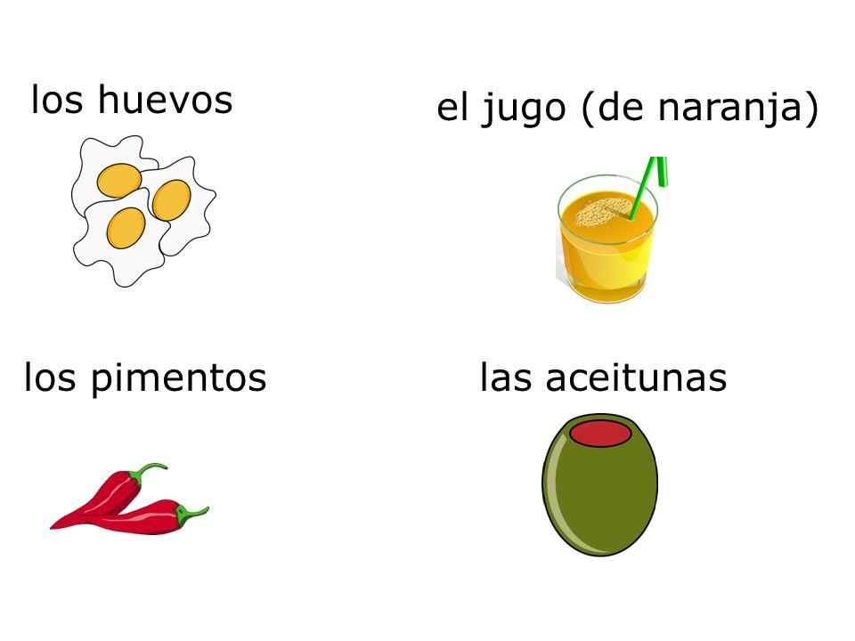 los huevos las aceitunaslos pimentos el jugo (de naranja)