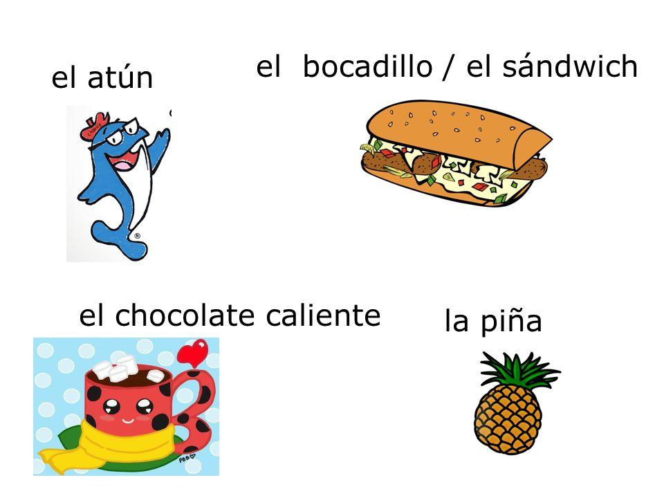 el atún la piña el chocolate caliente el bocadillo / el sándwich