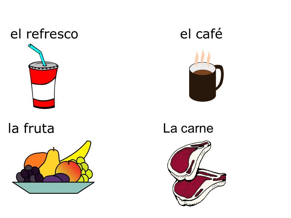 el refresco La carne la fruta el café