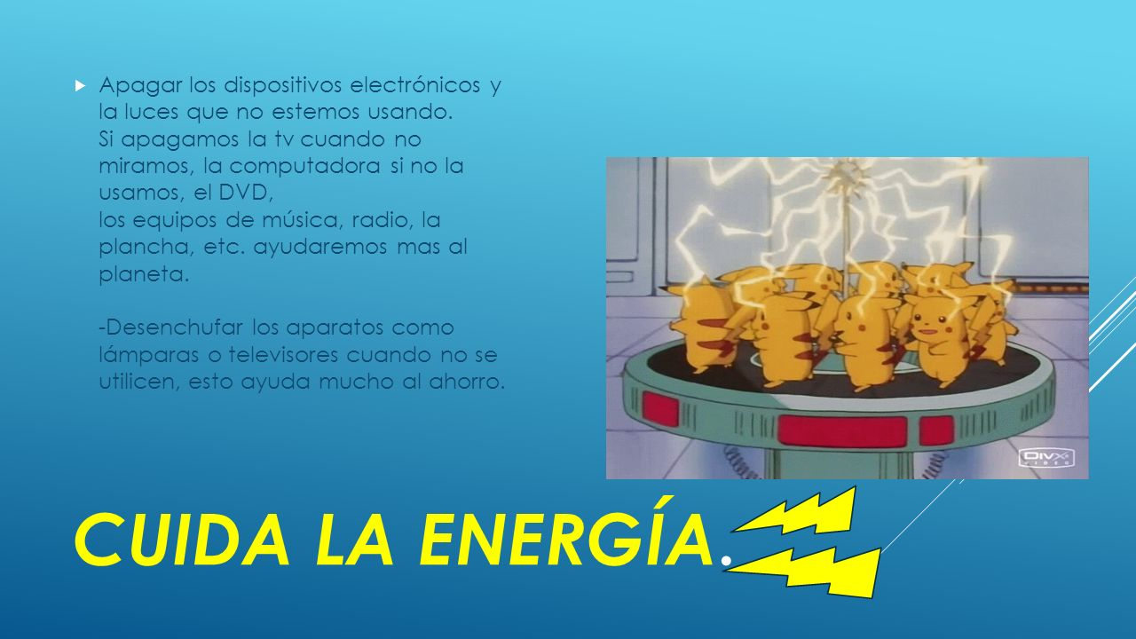 CUIDA LA ENERGÍA.  Apagar los dispositivos electrónicos y la luces que no estemos usando.
