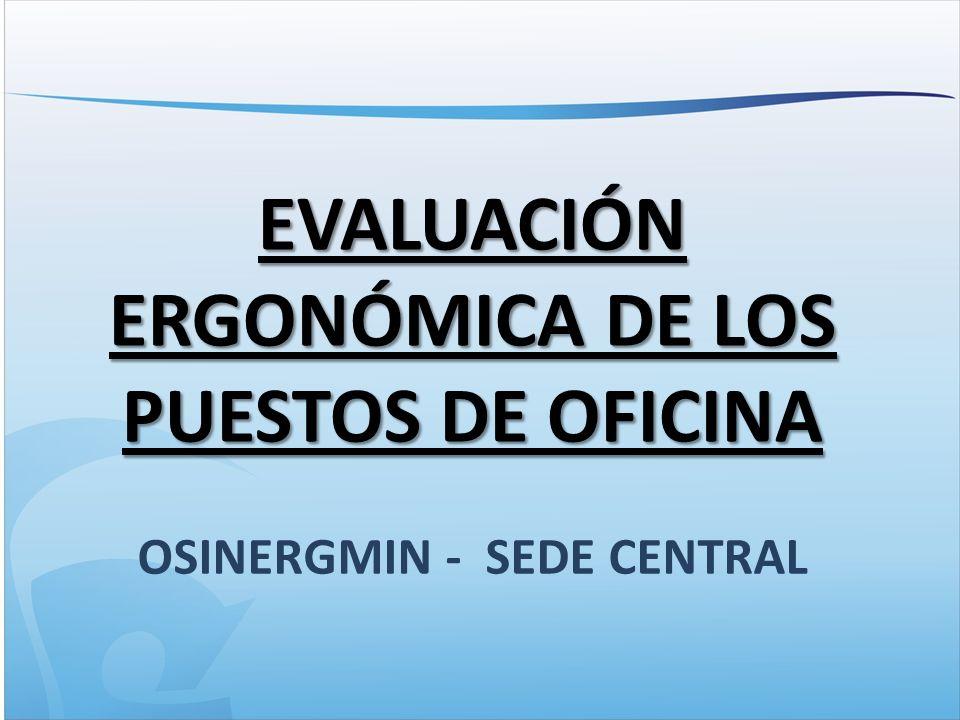 EVALUACIÓN ERGONÓMICA DE LOS PUESTOS DE OFICINA OSINERGMIN - SEDE CENTRAL