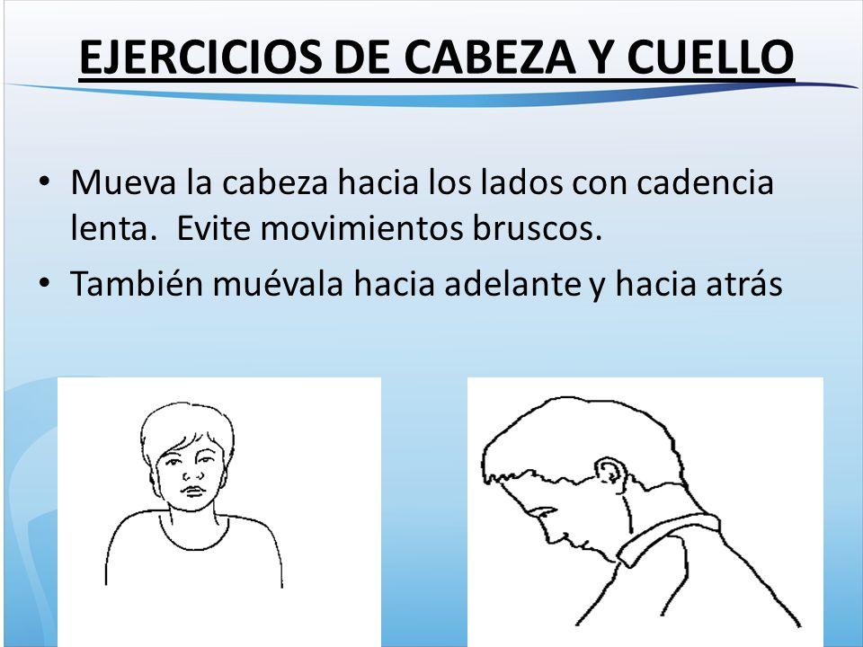 EJERCICIOS DE CABEZA Y CUELLO Mueva la cabeza hacia los lados con cadencia lenta.