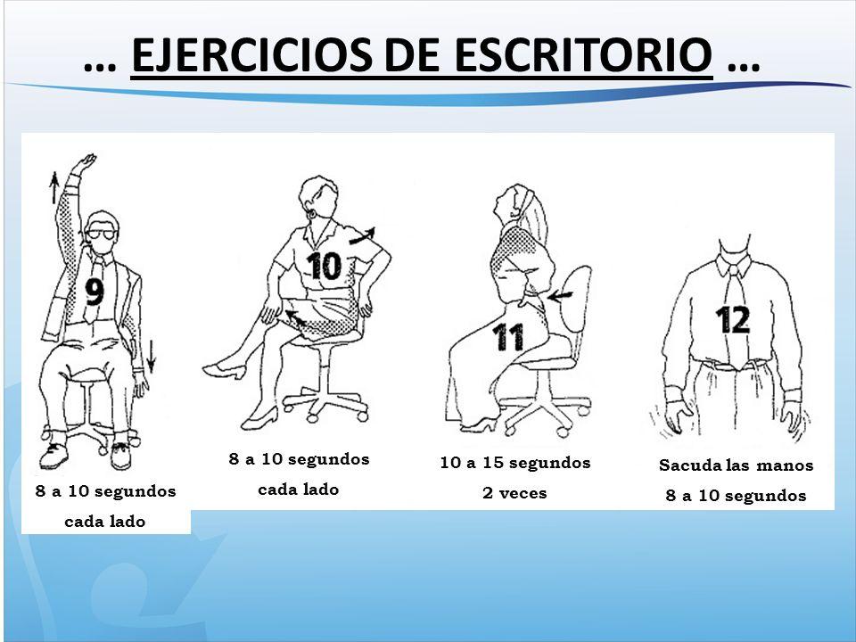 8 a 10 segundos cada lado 10 a 15 segundos 2 veces Sacuda las manos 8 a 10 segundos cada lado … EJERCICIOS DE ESCRITORIO …