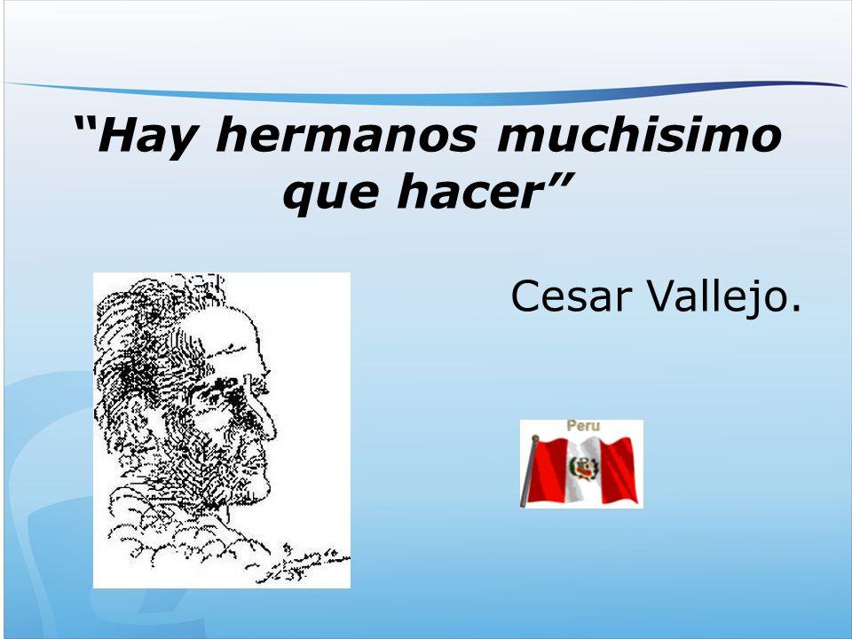 Hay hermanos muchisimo que hacer Cesar Vallejo.