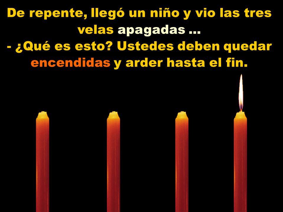 De repente, llegó un niño y vio las tres velas apagadas...