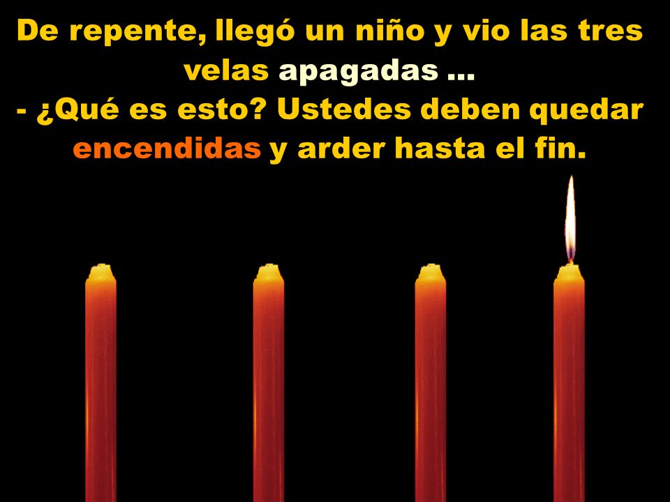 Muy bajo y triste la tercera vela vela se manifestó: - Yo soy el Amor.