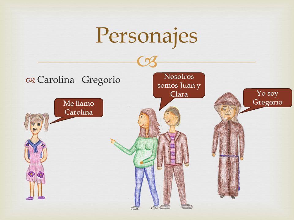   Carolina Gregorio Personajes Me llamo Carolina Yo soy Gregorio Nosotros somos Juan y Clara