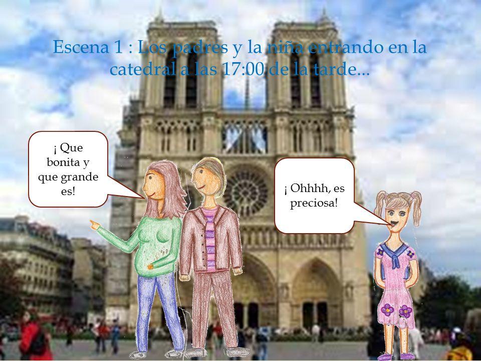  Escena 1 : Los padres y la niña entrando en la catedral a las 17:00 de la tarde...