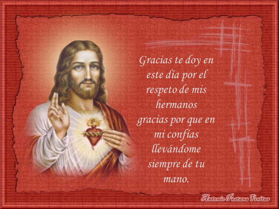 Gracias te doy en este día por el respeto de mis hermanos gracias por que en mi confías llevándome siempre de tu mano.