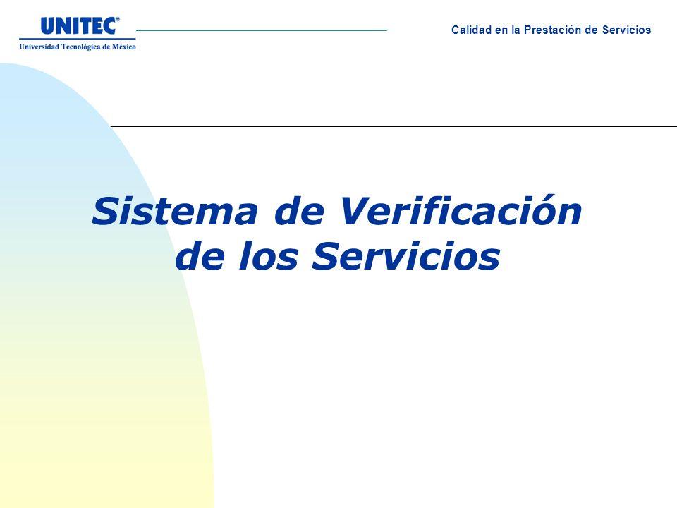 Sistema de Verificación de los Servicios Los servicios, a diferencia de los productos, presentan características que dificultan el proceso de verificación o inspección de estos antes que el cliente este en contacto con estos.