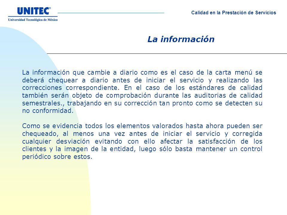 La información La información que cambie a diario como es el caso de la carta menú se deberá chequear a diario antes de iniciar el servicio y realizando las correcciones correspondiente.