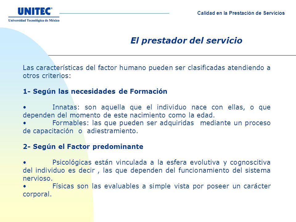 El prestador del servicio Las características del factor humano pueden ser clasificadas atendiendo a otros criterios: 1- Según las necesidades de Form