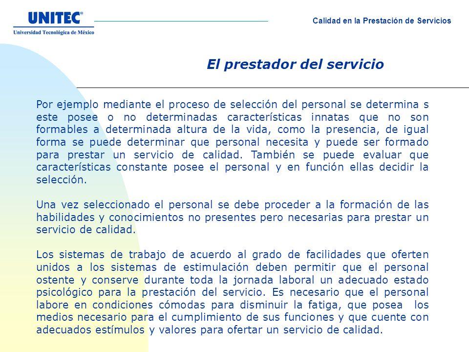 El prestador del servicio Por ejemplo mediante el proceso de selección del personal se determina s este posee o no determinadas características innata