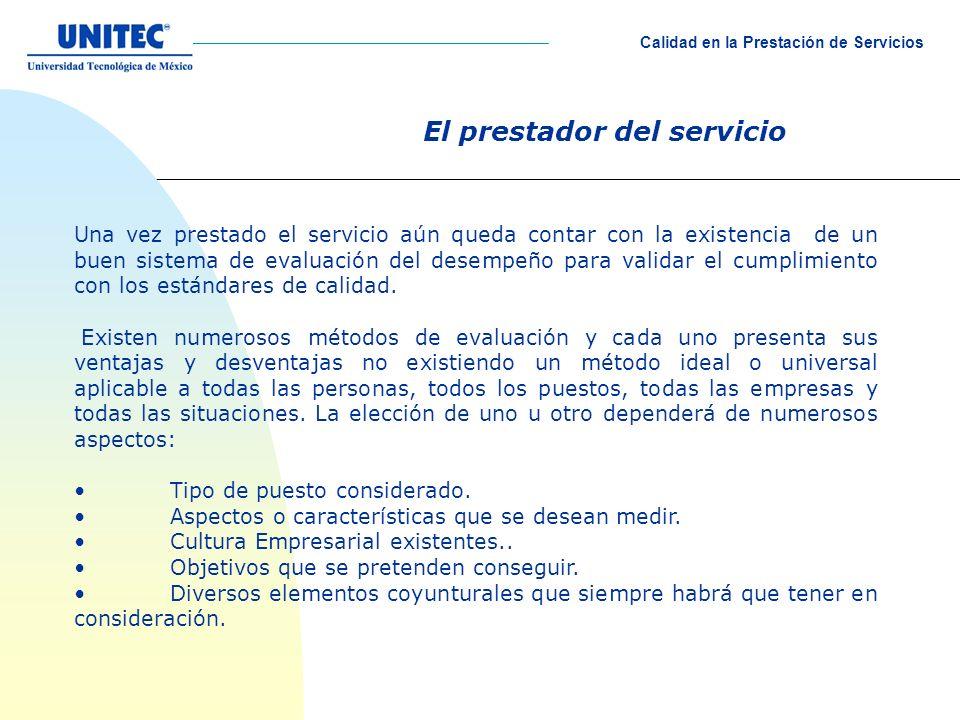 El prestador del servicio Una vez prestado el servicio aún queda contar con la existencia de un buen sistema de evaluación del desempeño para validar el cumplimiento con los estándares de calidad.