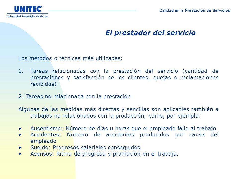El prestador del servicio Los métodos o técnicas más utilizadas: 1.Tareas relacionadas con la prestación del servicio (cantidad de prestaciones y satisfacción de los clientes, quejas o reclamaciones recibidas) 2.