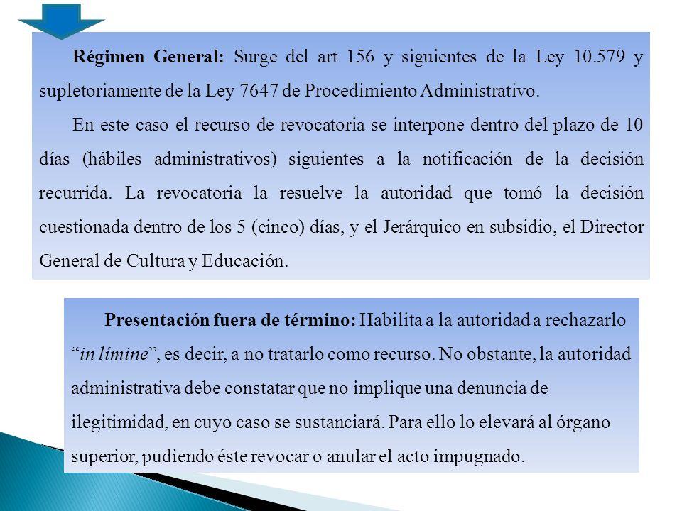 Régimen General: Surge del art 156 y siguientes de la Ley 10.579 y supletoriamente de la Ley 7647 de Procedimiento Administrativo.