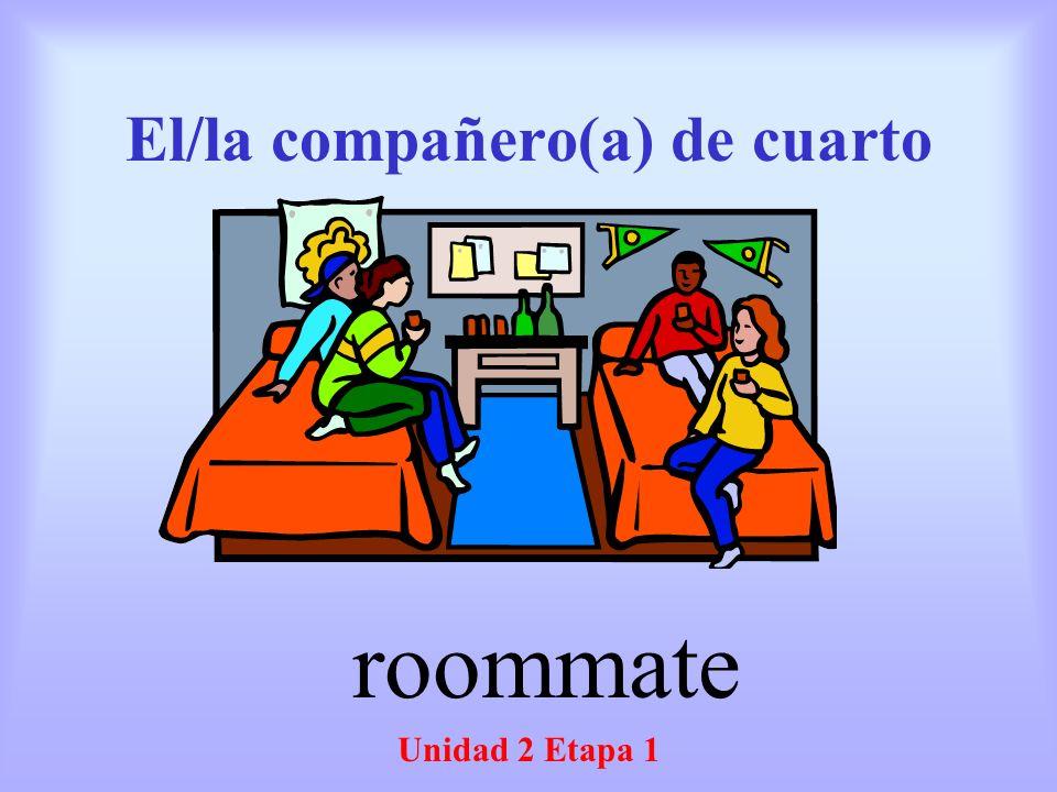 El/la compañero(a) de cuarto Unidad 2 Etapa 1 roommate