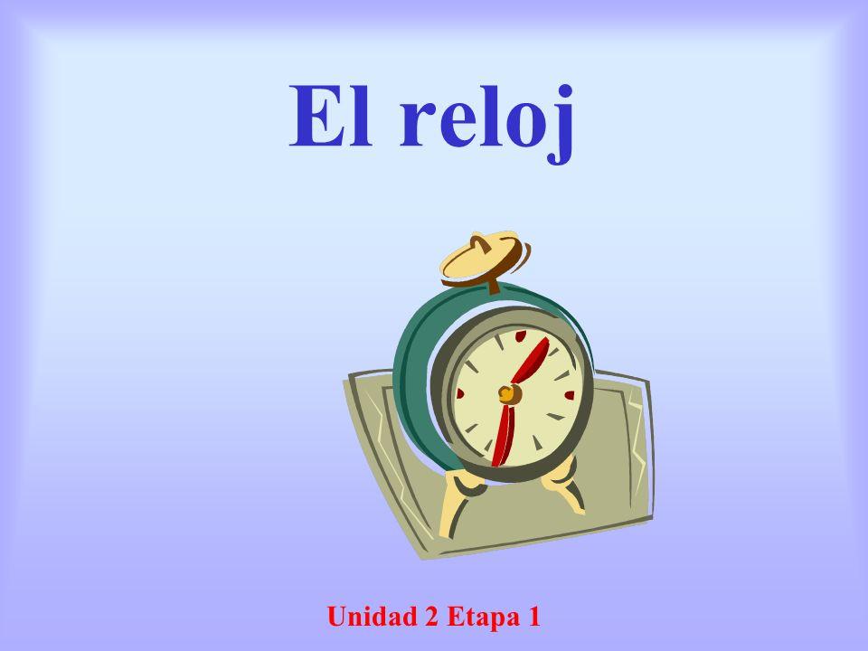 El reloj Unidad 2 Etapa 1