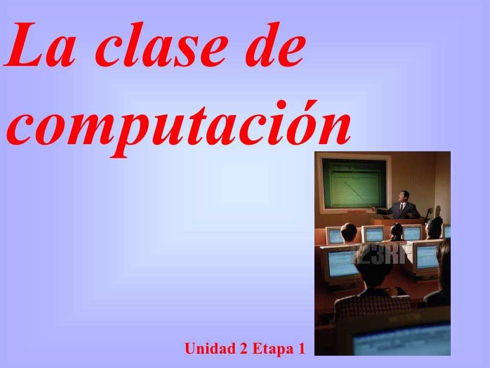 Unidad 2 Etapa 1 La clase de computación
