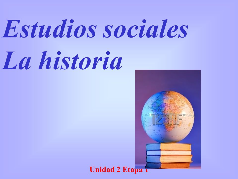 Unidad 2 Etapa 1 Estudios sociales La historia