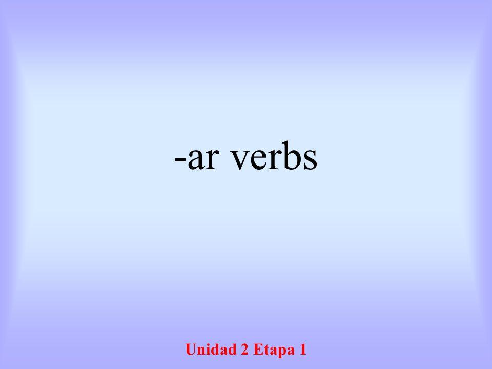 -ar verbs Unidad 2 Etapa 1