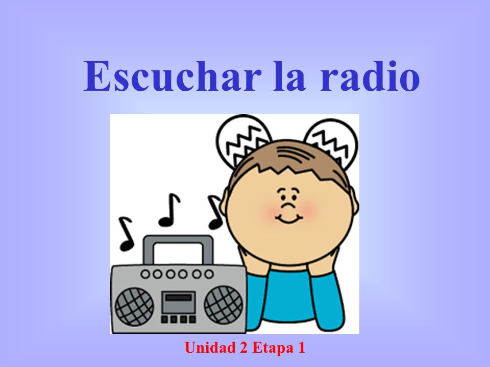 Unidad 2 Etapa 1 Escuchar la radio
