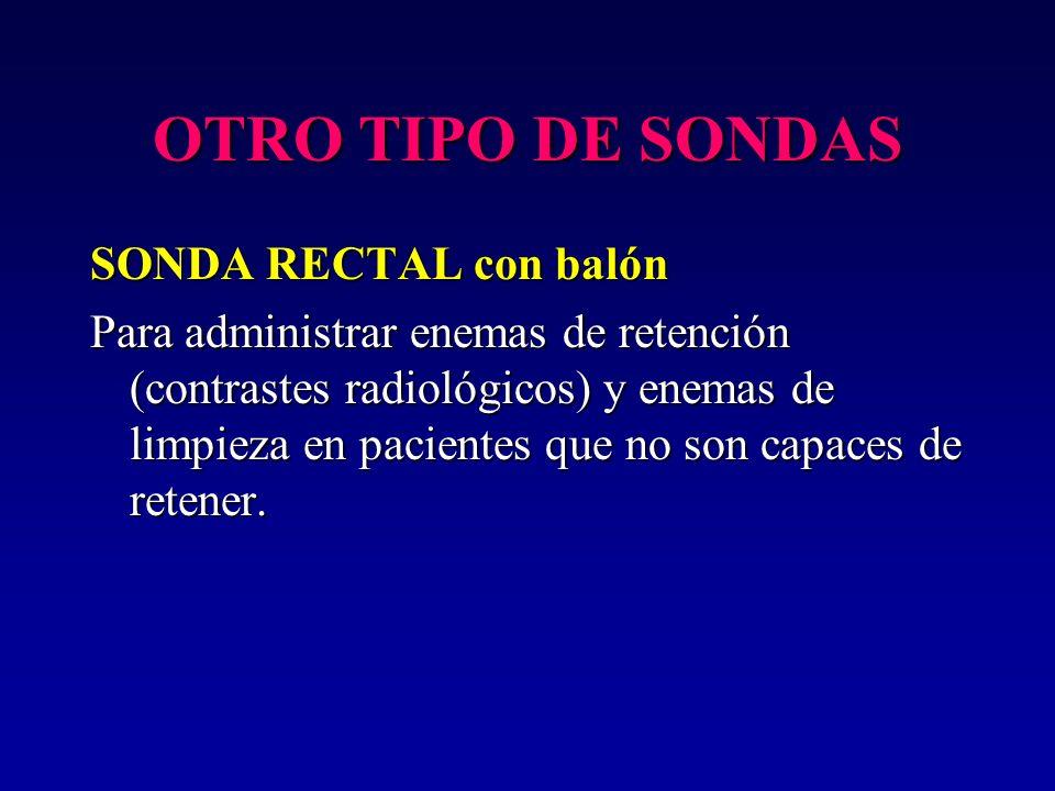 OTRO TIPO DE SONDAS SONDA RECTAL con balón Para administrar enemas de retención (contrastes radiológicos) y enemas de limpieza en pacientes que no son