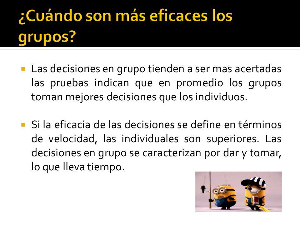  Las decisiones en grupo tienden a ser mas acertadas las pruebas indican que en promedio los grupos toman mejores decisiones que los individuos.