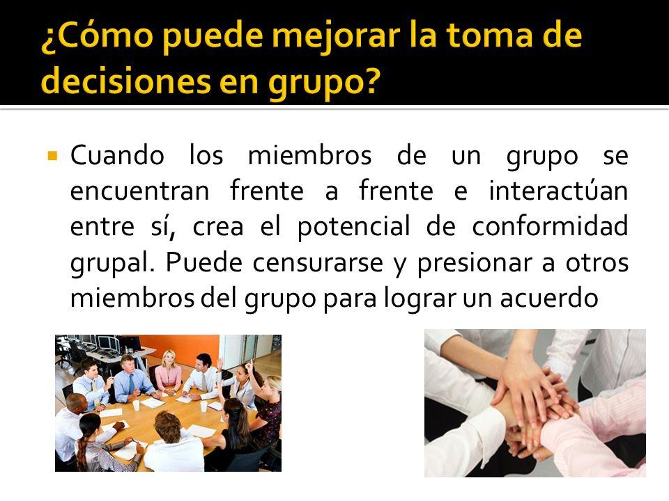  Cuando los miembros de un grupo se encuentran frente a frente e interactúan entre sí, crea el potencial de conformidad grupal.