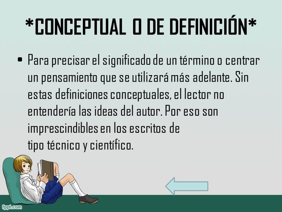 *CONCEPTUAL O DE DEFINICIÓN* Para precisar el significado de un término o centrar un pensamiento que se utilizará más adelante.