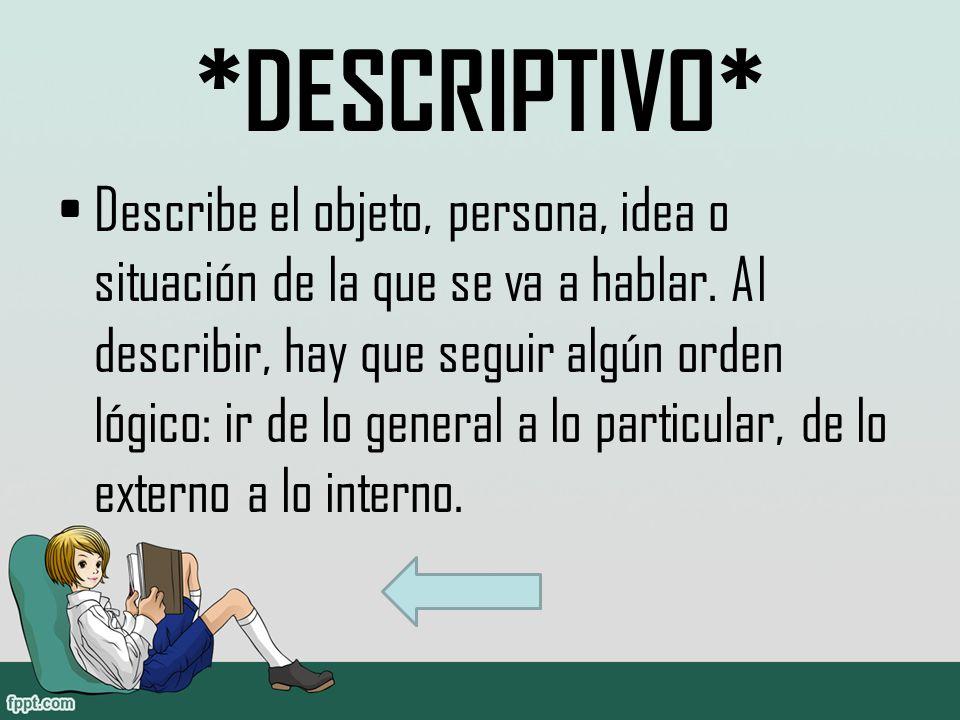 *DESCRIPTIVO* Describe el objeto, persona, idea o situación de la que se va a hablar.