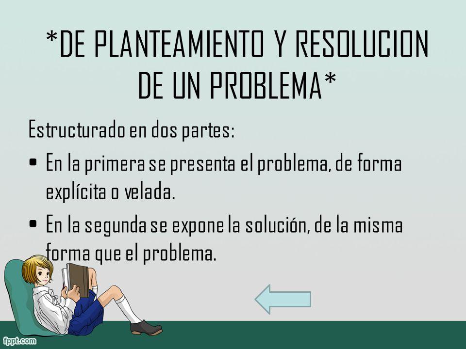 *DE PLANTEAMIENTO Y RESOLUCION DE UN PROBLEMA* Estructurado en dos partes: En la primera se presenta el problema, de forma explícita o velada.
