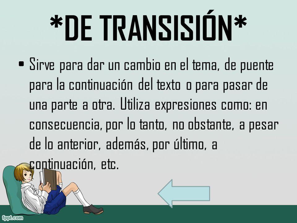 *DE TRANSISIÓN* Sirve para dar un cambio en el tema, de puente para la continuación del texto o para pasar de una parte a otra.