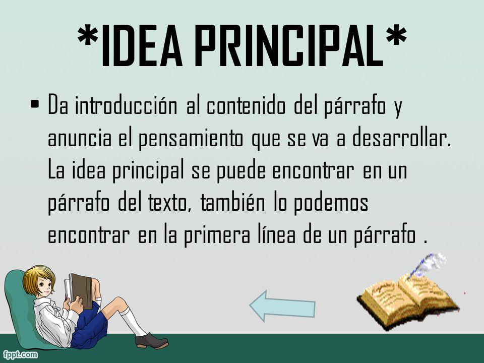 *IDEA PRINCIPAL* Da introducción al contenido del párrafo y anuncia el pensamiento que se va a desarrollar.