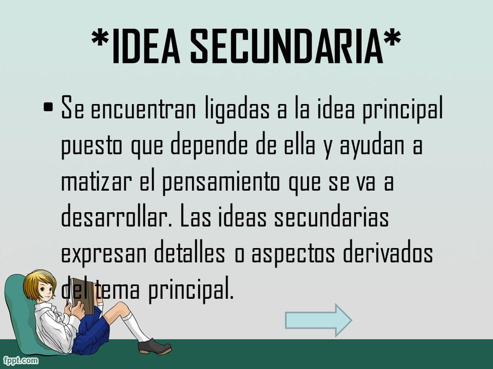 *IDEA SECUNDARIA* Se encuentran ligadas a la idea principal puesto que depende de ella y ayudan a matizar el pensamiento que se va a desarrollar.