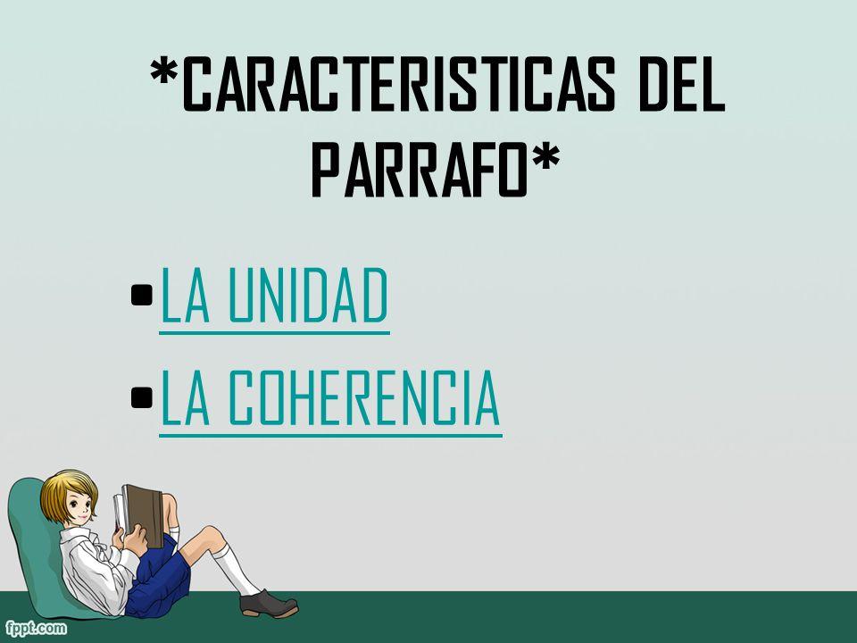 *CARACTERISTICAS DEL PARRAFO* LA UNIDAD LA COHERENCIA
