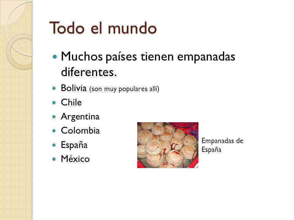 Todo el mundo Muchos países tienen empanadas diferentes.