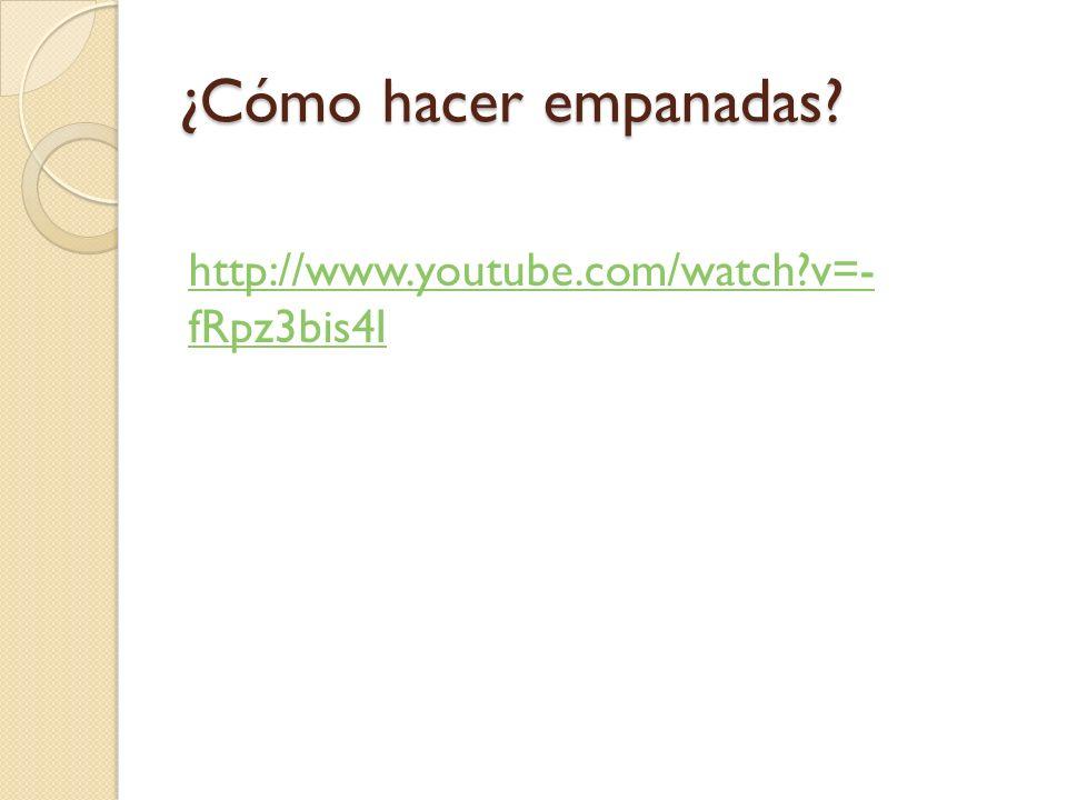 ¿Cómo hacer empanadas http://www.youtube.com/watch v=- fRpz3bis4I