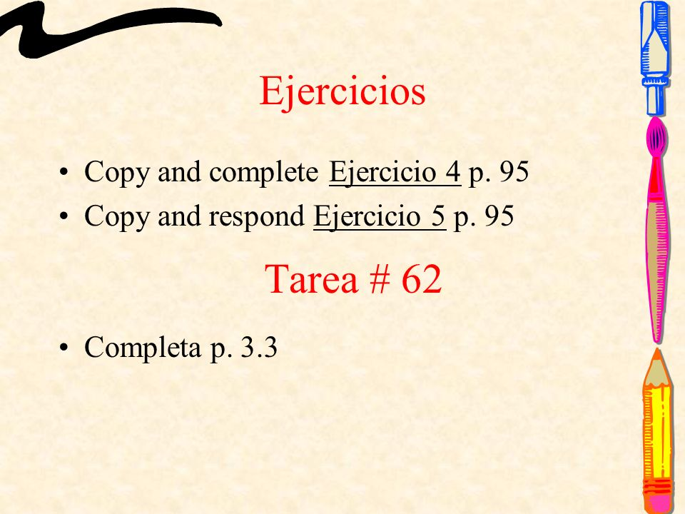 Ejercicios Copy and complete Ejercicio 4 p. 95 Copy and respond Ejercicio 5 p.