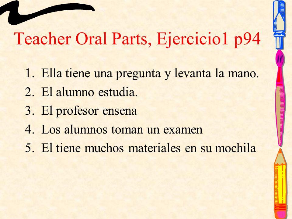 Teacher Oral Parts, Ejercicio1 p94 1.Ella tiene una pregunta y levanta la mano.