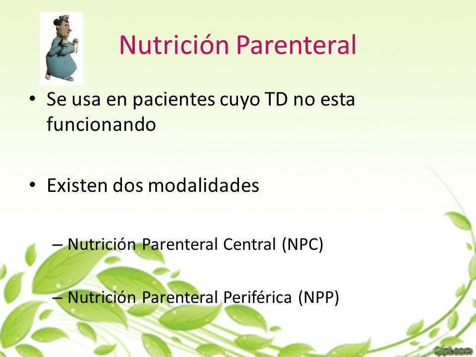 Nutrición Parenteral Se usa en pacientes cuyo TD no esta funcionando Existen dos modalidades – Nutrición Parenteral Central (NPC) – Nutrición Parenteral Periférica (NPP)