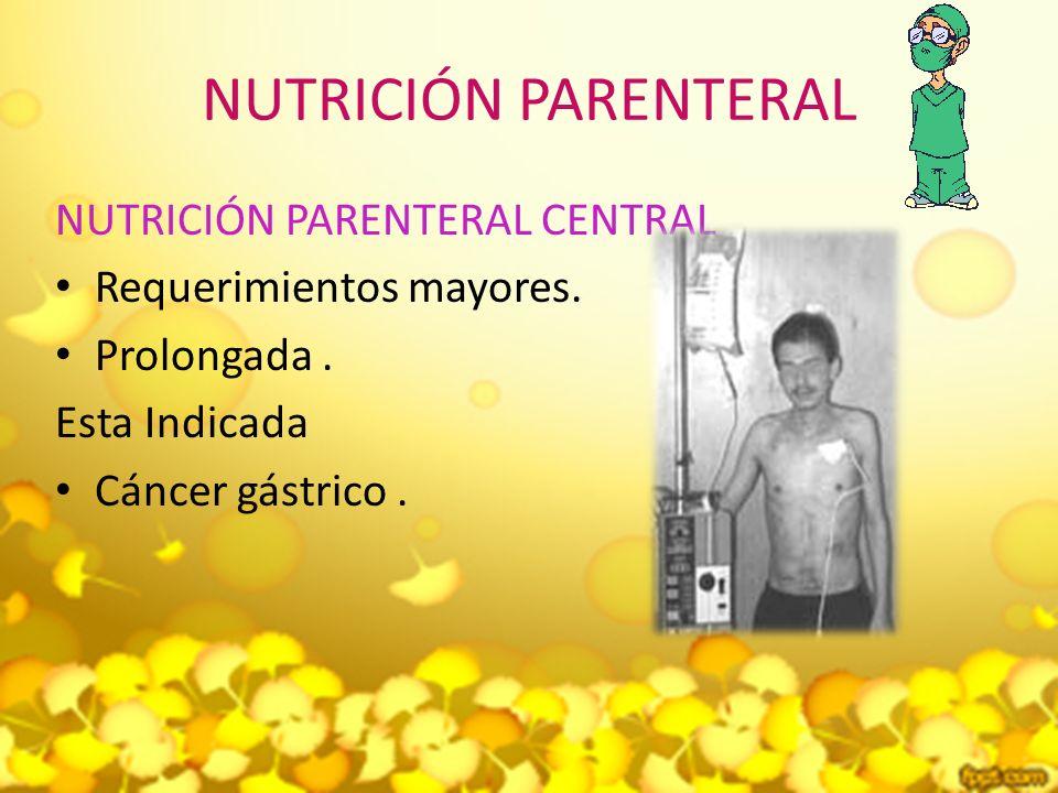 NUTRICIÓN PARENTERAL NUTRICIÓN PARENTERAL CENTRAL Requerimientos mayores.