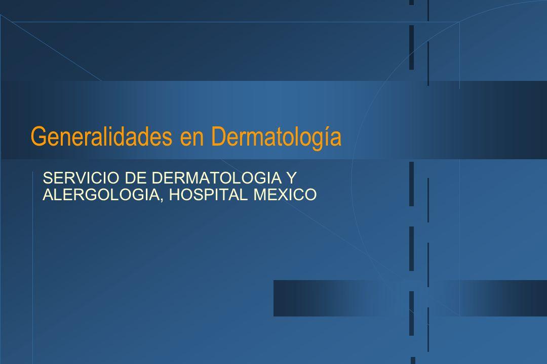Generalidades en Dermatología SERVICIO DE DERMATOLOGIA Y ALERGOLOGIA, HOSPITAL MEXICO