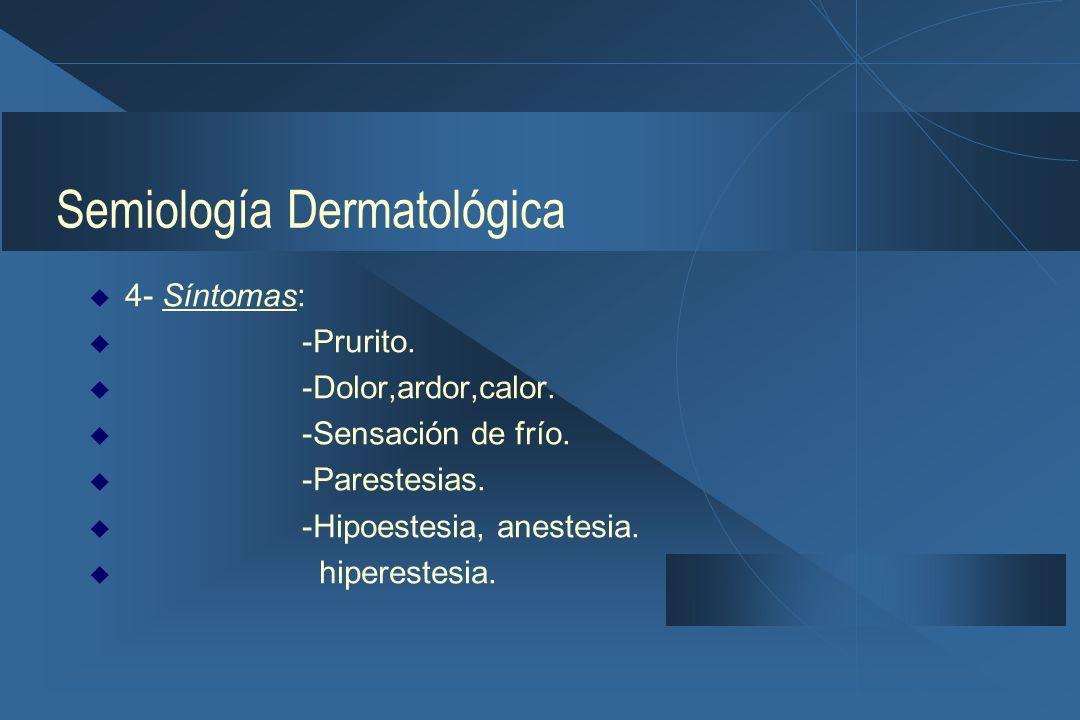 Semiología Dermatológica  4- Síntomas:  -Prurito.